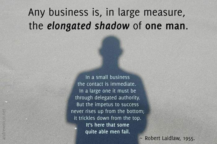 Business is the elongated shadow of one man