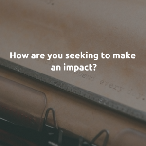 How are you seeking to make an IMPACT