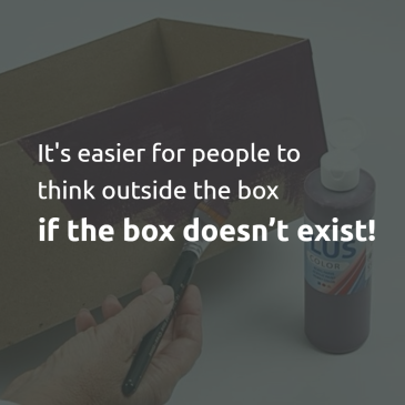 It's easier for people to think outside the box, when the box doesn't exist.