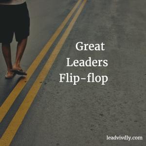 Great Leaders Flip Flop
