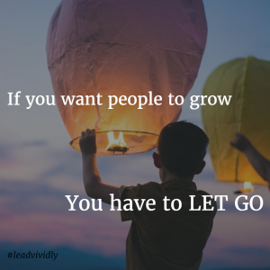 If you want people to grow - you have to let go