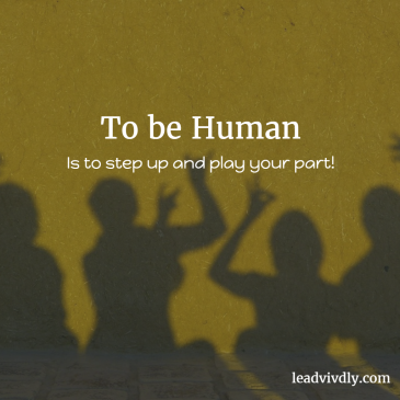 To be human is to step up and play your part
