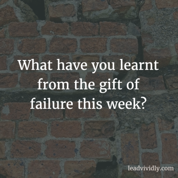 What have you learnt from the gift of failure this week