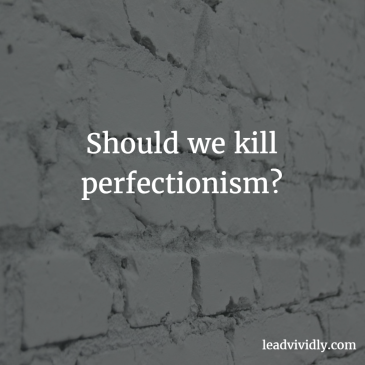 Should we kill perfectionism?