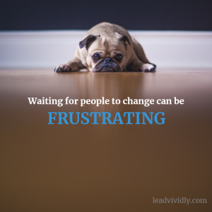 waiting for people to change can be frustrating - SQ