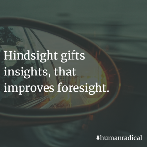 Hindsight gifts insights, that improves foresight.