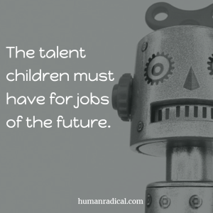 The talent children must have for jobs of the future.
