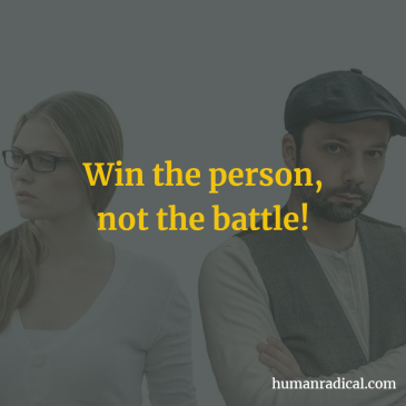 Win the person not the battle