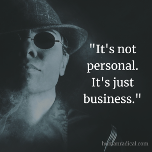 Its Not Personal Its Just Business is BS